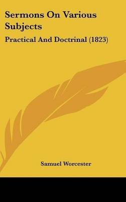 Sermons on Various Subjects - Practical and Doctrinal (1823) (Hardcover): Samuel Worcester