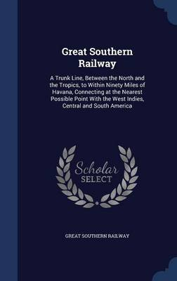Great Southern Railway - A Trunk Line, Between the North and the Tropics, to Within Ninety Miles of Havana, Connecting at the...