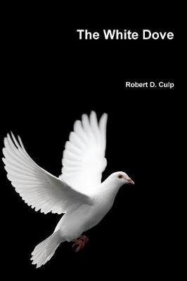 The White Dove (Paperback): Robert D. Culp