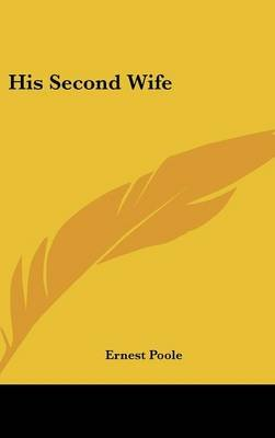 His Second Wife (Hardcover): Ernest Poole