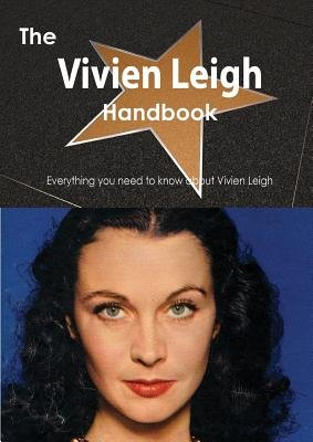 The Vivien Leigh Handbook - Everything You Need to Know about Vivien Leigh (Paperback): Emily Smith