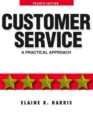 Customer Service - A Practical Approach (Paperback, 4th Revised edition): Elaine K. Harris