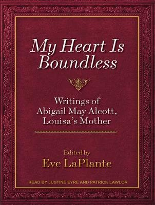 My Heart Is Boundless (Library Edition) - Writings of Abigail May Alcott, Louisa's Mother (Standard format, CD, Library...