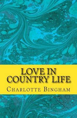 Love in Country Life (Paperback): Charlotte Bingham