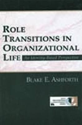 Role Transitions in Organizational Life: An Identity-Based Perspective (Electronic book text): Blake Ashforth