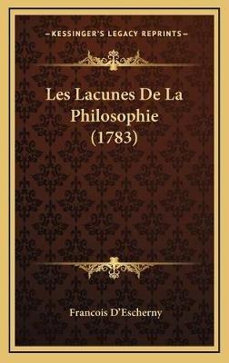 Les Lacunes de La Philosophie (1783) (French, Hardcover): Francois D'escherny