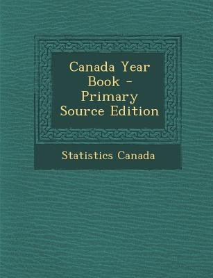 Canada Year Book - Primary Source Edition (Paperback, Primary Source): Statistics Canada