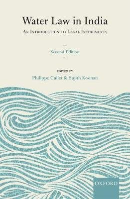 Water Law in India - An Introduction to Legal Instruments (Hardcover, 2nd Revised edition): Philippe Cullet, Sujith Koonan
