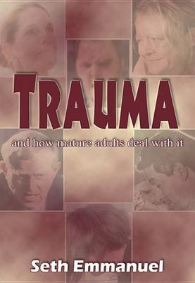 Trauma - And How Mature Adults Deal with It (Electronic book text): Seth Emmanuel