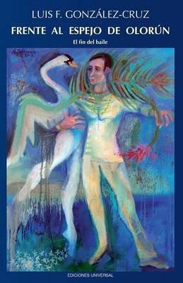 Frente Al Espejo de Olorun (Large print, Paperback, large type edition): Luis Gonzalez Crus