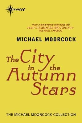 The City in the Autumn Stars (Electronic book text, Digital original): Michael Moorcock