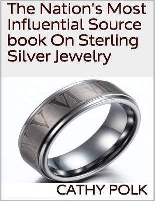 The Nation's Most Influential Source Book On Sterling Silver Jewelry (Electronic book text): Cathy Polk