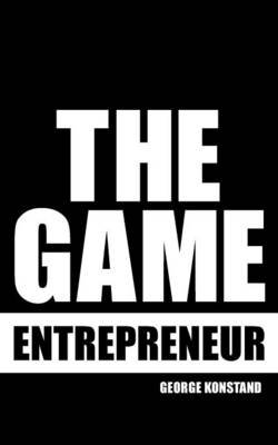 The Game Entrepreneur (Paperback): George Konstand