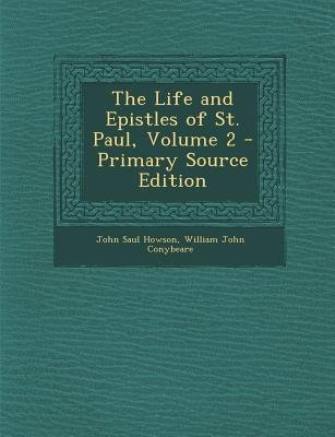 The Life and Epistles of St. Paul, Volume 2 (Paperback): John Saul Howson, William John Conybeare