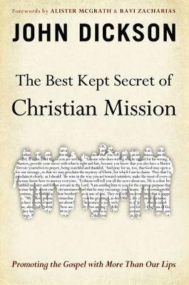The Best Kept Secret of Christian Mission - Promoting the Gospel with More Than Our Lips (Paperback): John Dickson