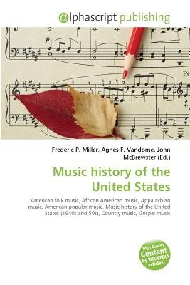 Music History of the United States (Paperback): Frederic P. Miller, Vandome Agnes F., McBrewster John