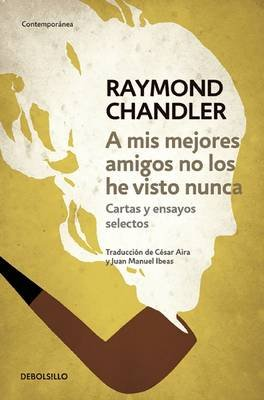 A MIS Mejores Amigos No Los He Visto Nunca (the Raymond Chandler Papers. Selected) (Spanish, Paperback): Raymond Chandler
