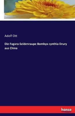 Die Fagara-Seidenraupe Bombyx Cynthia Drury Aus China (German, Paperback): Adolf Ott