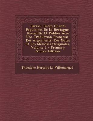 Barzas- Breiz - Chants Populaires de La Bretagne, Recueillis Et Publies Avec Une Traduction Francaise, Des Arguments, Des Notes...