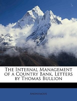 The Internal Management of a Country Bank, Letters by Thomas Bullion (Paperback): Anonymous