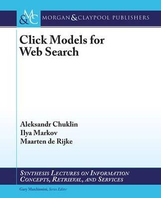 Click Models for Web Search (Paperback): Aleksandr Chuklin, Ilya Markov, Maarten de Rijke
