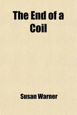 The End of a Coil (Paperback): Susan Warner