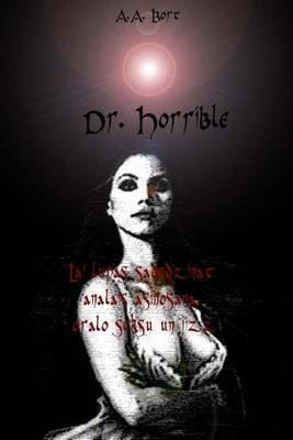 Dr. Horrible Lai Lupas Sadedzinat Analais Asinosana, Oralo Seksu Un Jizz (Latvian, Paperback): A. a. Bort