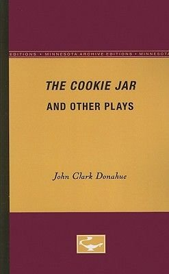 The Cookie Jar and Other Plays (Paperback, Minnesota Archi): John Clark Donahue