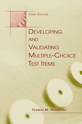 Developing and Validating Multiple-Choice Test Items (Paperback, 3rd Revised edition): Thomas M. Haladyna