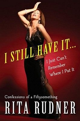 I Still Have It . . . I Just Can't Remember Where I Put It (Electronic book text): Rita Rudner