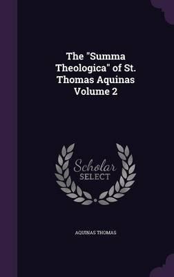 The Summa Theologica of St. Thomas Aquinas Volume 2 (Hardcover): Aquinas Thomas