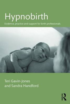 Hypnobirth - Evidence, Practice and Support for Birth Professionals (Paperback): Teri Gavin-Jones, Sandra Handford