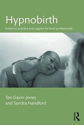 Hypnobirth - Evidence, practice and support for birth professionals (Paperback): Teri Gavin-Jones, Sandra Handford