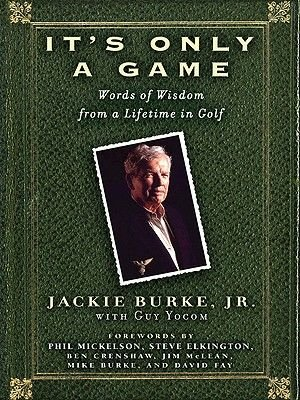 It's Only a Game - Words of Wisdom from a Lifetime in Golf (Electronic book text): Jackie Burke