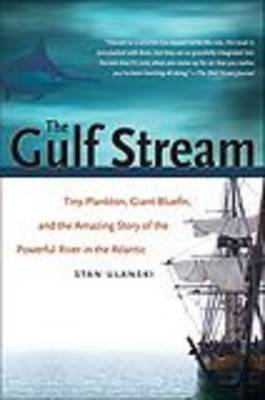 The Gulf Stream - Tiny Plankton, Giant Bluefin, and the Amazing Story of the Powerful River in the Atlantic (Paperback, New...