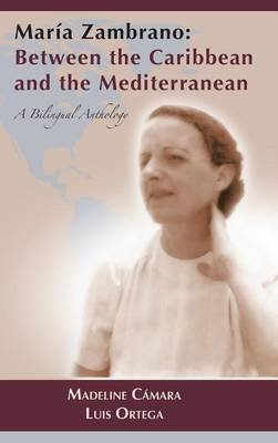 Maria Zambrano - Between the Caribbean and the Mediterranean. a Bilingual Anthology (English, Spanish, Hardcover): Madeline C...