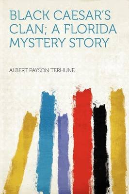 Black Caesar's Clan; A Florida Mystery Story (Paperback): Albert Payson Terhune