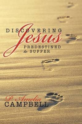 Discovering Jesus - Predestined to Suffer (Paperback): P Amelia Campbell