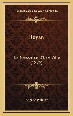 Royan - La Naissance D'Une Ville (1878) (French, Hardcover): Eugene Pelletan