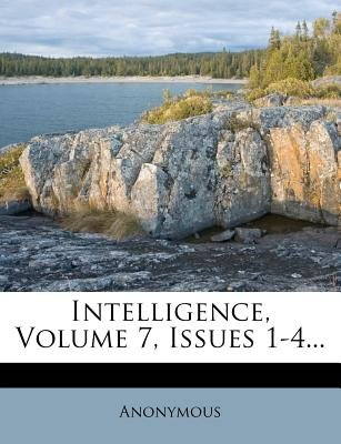 Intelligence, Volume 7, Issues 1-4... (Paperback): Anonymous