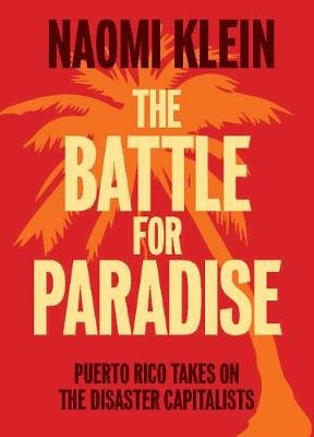 The Battle For Paradise - Puerto Rico Takes on the Disaster Capitalists (Paperback): Naomi Klein
