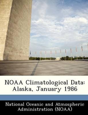 Noaa Climatological Data - Alaska, January 1986 (Paperback):