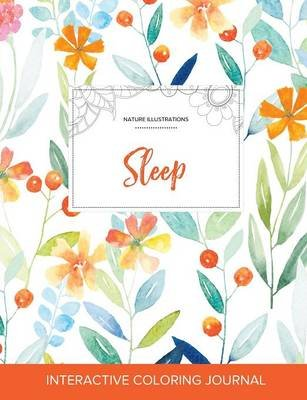 Adult Coloring Journal - Sleep (Nature Illustrations, Springtime Floral) (Paperback): Courtney Wegner