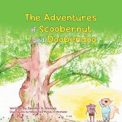 The Adventures of Scoobernut and Doopendoo (Paperback): Jennifer A Nicolais