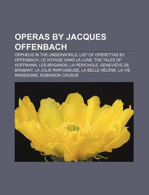 Operas by Jacques Offenbach - Orpheus in the Underworld, List of Operettas by Offenbach, Le Voyage Dans La Lune, the Tales of...
