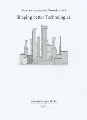 Shaping Better Technologies (Paperback): Klaus Kornwachs, Imre Hronszky
