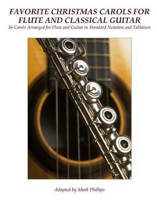 Favorite Christmas Carols for Flute and Classical Guitar - 16 Carols Arranged for Flute and Guitar in Standard Notation and...