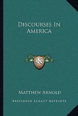 Discourses in America (Paperback): Matthew Arnold