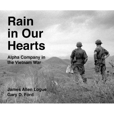 Rain in Our Hearts - Alpha Company in the Vietnam War (Hardcover): James Allen Logue, Gary D Ford