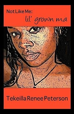 Not Like Me - Lil' Grown Ma (Paperback): Tekeilla Renee Peterson
